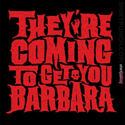 They're Coming To Get You, Barbara